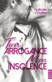 Ton arrogance, mon insolence eBook by Nathalie Charlier