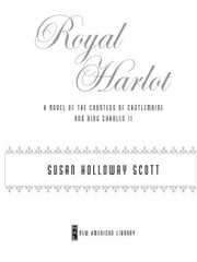 Royal Harlot - A Novel of the Countess Castlemaine and King Charles II ebook by Susan Holloway Scott