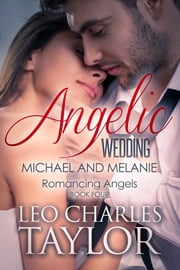 Angelic Wedding: Michael & Melanie ebook by Leo Charles Taylor