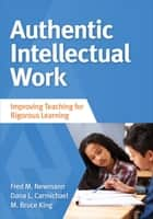 Authentic Intellectual Work ebook by Fred M. Newmann,Dana L. (Leigh) Carmichael Tanaka,M. (Michael) Bruce King
