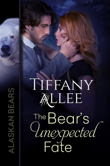 The Bear's Unexpected Fate - Alaskan Bears, #3 ebook by Tiffany Allee