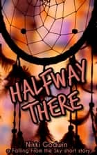 Halfway There - a Falling From the Sky short story ebook by Nikki Godwin