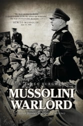 Mussolini Warlord - Failed Dreams of Empire, 1940-1943 ebook by H. James Burgwyn