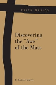 "Faith Basics: Discovering the ""Awe"" of the Mass ebook by Regis Flaherty"