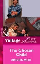 The Chosen Child (Mills & Boon Vintage Superromance) (Count on a Cop, Book 21) ebook by Brenda Mott