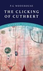 The Clicking of Cuthbert ebook by P. G. Wodehouse
