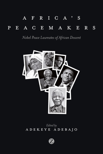 Africa's Peacemakers - Nobel Peace Laureates of African Descent ebook by