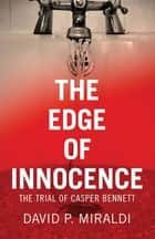 The Edge of Innocence - The Trial of Casper Bennett ebook by