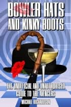 Bowler Hats and Kinky Boots - The Unoffical and Unauthorised Guide to The Avengers ebook by Michael Richardson