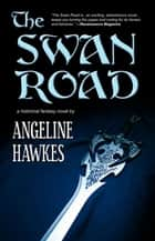The Swan Road ebook by Angeline Hawkes