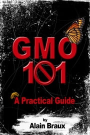 GMO 101 - A Practical Guide ebook by Alain Braux