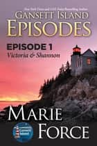 Gansett Island Episode 1: Victoria & Shannon ebook by Marie Force