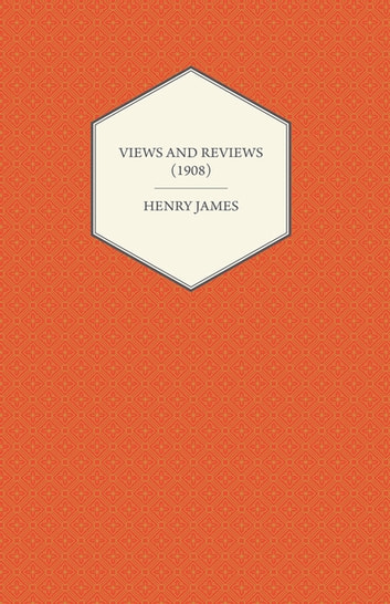 Views and Reviews (1908) ebook by Henry James