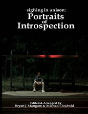Sighing In Unison: Portraits of Introspection ebook by Bryan J Mangam,Michael Deabold
