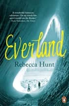 Everland ebook by Rebecca Hunt
