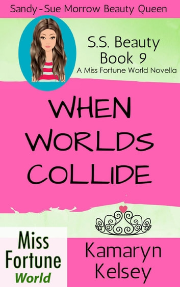 When Worlds Collide - Miss Fortune World: SS Beauty, #9 ebook by Kamaryn Kelsey