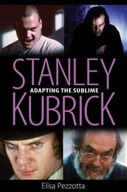 Stanley Kubrick - Adapting the Sublime ebook by Elisa Pezzotta