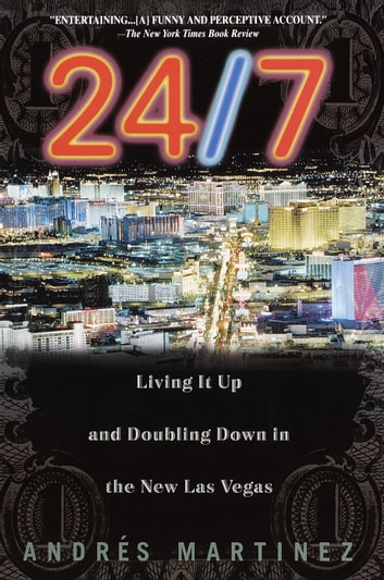 24/7 - Living It Up and Doubling Down in the New Las Vegas ebook by Andres Martinez