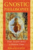 Gnostic Philosophy ebook by Tobias Churton