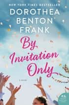 By Invitation Only - A Novel ebook by Dorothea Benton Frank
