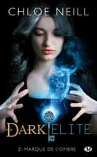 Marque de l'ombre - Dark Elite, T2 eBook by Chloe Neill