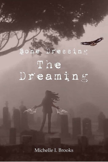 Bone Dressing: The Dreaming ebook by Michelle Brooks