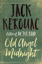 Old Angel Midnight 電子書 by Jack Kerouac, Donald Allen