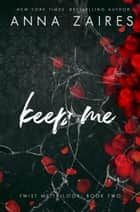 Keep Me (Twist Me #2) ebook by Anna Zaires, Dima Zales