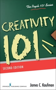 Creativity 101, Second Edition ebook by James C. Kaufman, PhD