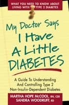 My Doctor Says I Have a Little Diabetes ebook by Martha Hope McCool, Sandra Woodruff