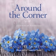 Around the Corner - (A series of vignettes) ebook by Bernadette Smallwood, Chantel de Sousa