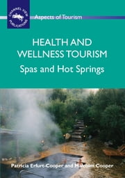 Health and Wellness Tourism: Spas and Hot Springs ebook by Patricia Erfurt-Cooper,Malcolm Cooper