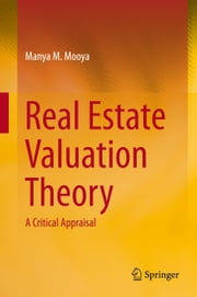 Real Estate Valuation Theory - A Critical Appraisal ebook by Manya M. Mooya