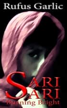 Sari Sari Burning Bright ebook by Rufus Garlic