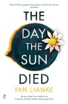 The Day the Sun Died ebook by Yan Lianke, Carlos Rojas