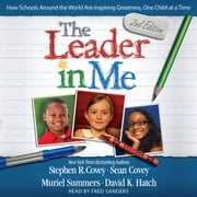 The Leader In Me - How Schools Around the World Are Inspiring Greatness, One Child at a Time audiobook by Stephen R. Covey