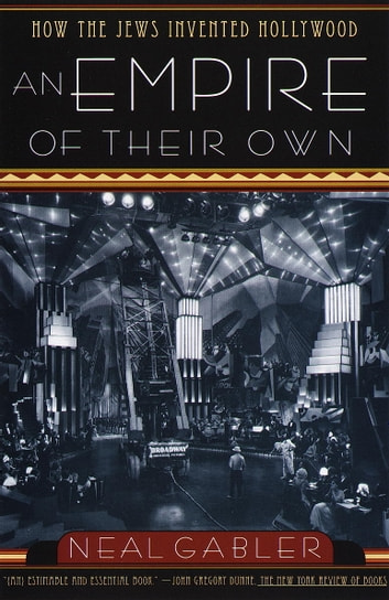 An Empire of Their Own - How the Jews Invented Hollywood ebook by Neal Gabler