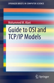Guide to OSI and TCP/IP Models ebook by Mohammed M. Alani