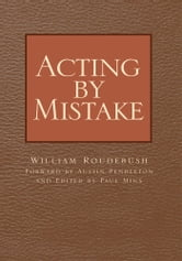 Acting by Mistake ebook by William Roudebush