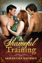 A Shameful Training ebook by Samantha Madisen