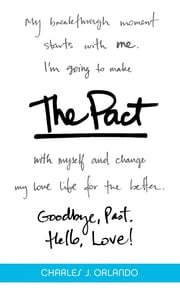 The Pact - Goodbye, Past. Hello, Love! ebook by Charles J Orlando
