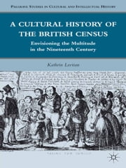 A Cultural History of the British Census - Envisioning the Multitude in the Nineteenth Century ebook by K. Levitan
