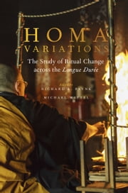Homa Variations: The Study of Ritual Change across the Longue Duree ebook by Richard K. Payne,Michael Witzel