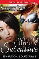Training an Unruly Submissive ebook by Serenity Snow