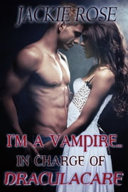 I'm a Vampire...in Charge of Draculacare ebook by Jackie Rose