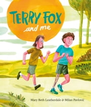 Terry Fox and Me eBook by Mary Beth Leatherdale, Milan Pavlovic