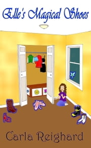 Elle's Magical Shoes ebook by Carla Reighard