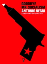 Goodbye Mr. Socialism ebook by Antonio Negri,Raf Valvola Scelsi