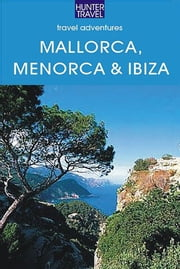 Mallorca, Menorca & Ibiza: Spain's Balearic Islands ebook by Kelly  Lipscomb