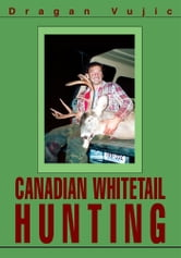 CANADIAN WHITETAIL HUNTING ebook by Dragan Vujic